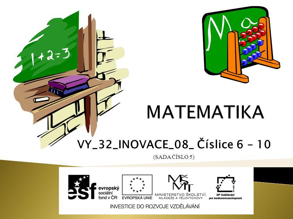 VY_32_INOVACE_08_ Číslice 6 – 10 (SADA ČÍSLO 5)