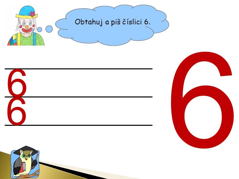 Obtahuj a piš číslici 6. 6 6 6
