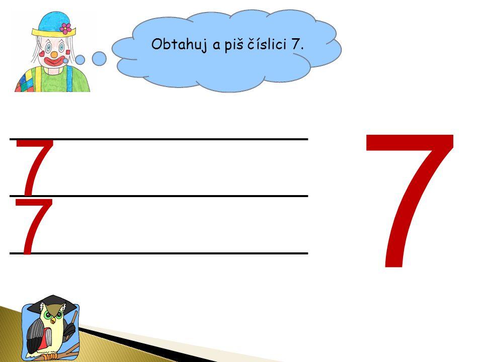 Obtahuj a piš číslici 7. 7 7 7