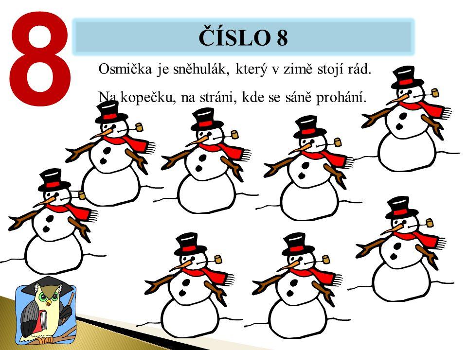 ČÍSLO 8 8 Osmička je sněhulák, který v zimě stojí rád. Na kopečku, na stráni, kde se sáně prohání.