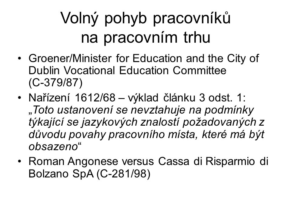 Volný pohyb pracovníků na pracovním trhu Groener/Minister for Education and the City of Dublin Vocational Education Committee (C-379/87) Nařízení 1612
