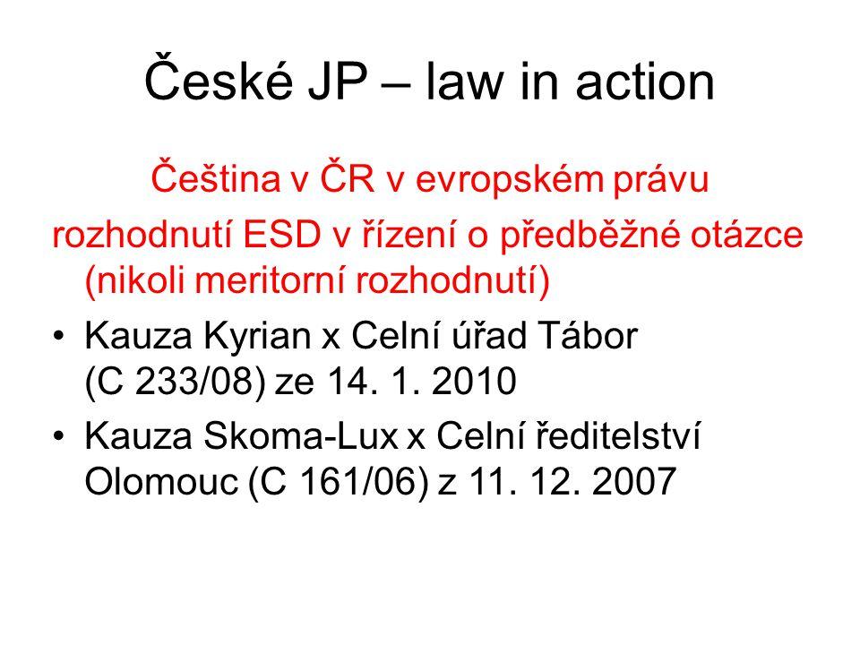 České JP – law in action Čeština v ČR v evropském právu rozhodnutí ESD v řízení o předběžné otázce (nikoli meritorní rozhodnutí) Kauza Kyrian x Celní úřad Tábor (C 233/08) ze 14.