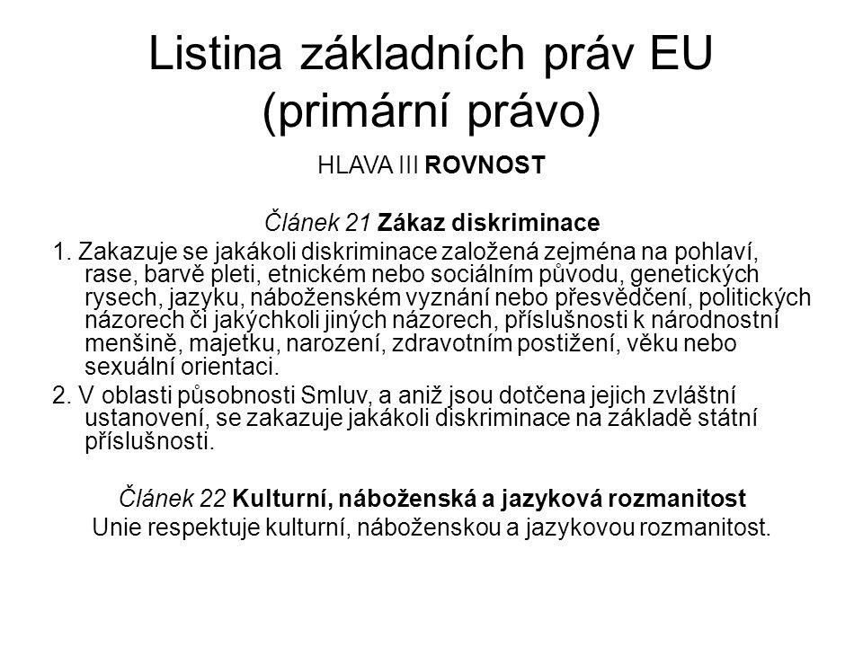 Listina základních práv EU (primární právo) HLAVA III ROVNOST Článek 21 Zákaz diskriminace 1.