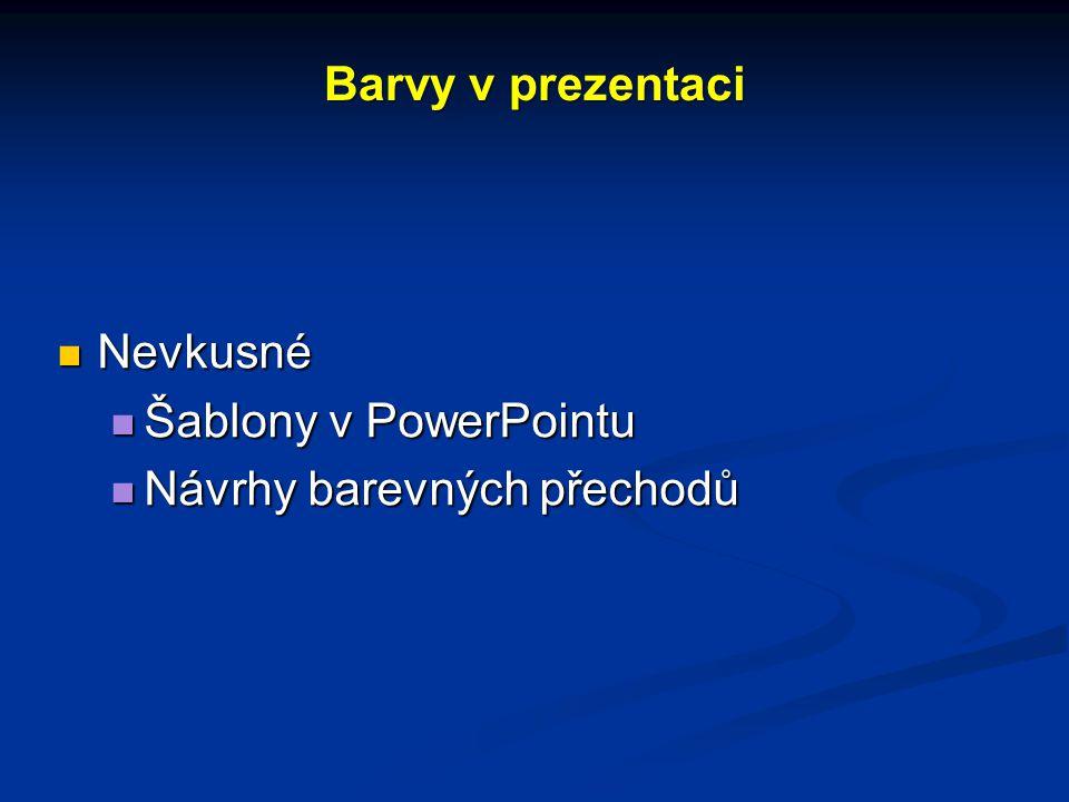 Barvy v prezentaci Nevkusné Nevkusné Šablony v PowerPointu Šablony v PowerPointu Návrhy barevných přechodů Návrhy barevných přechodů