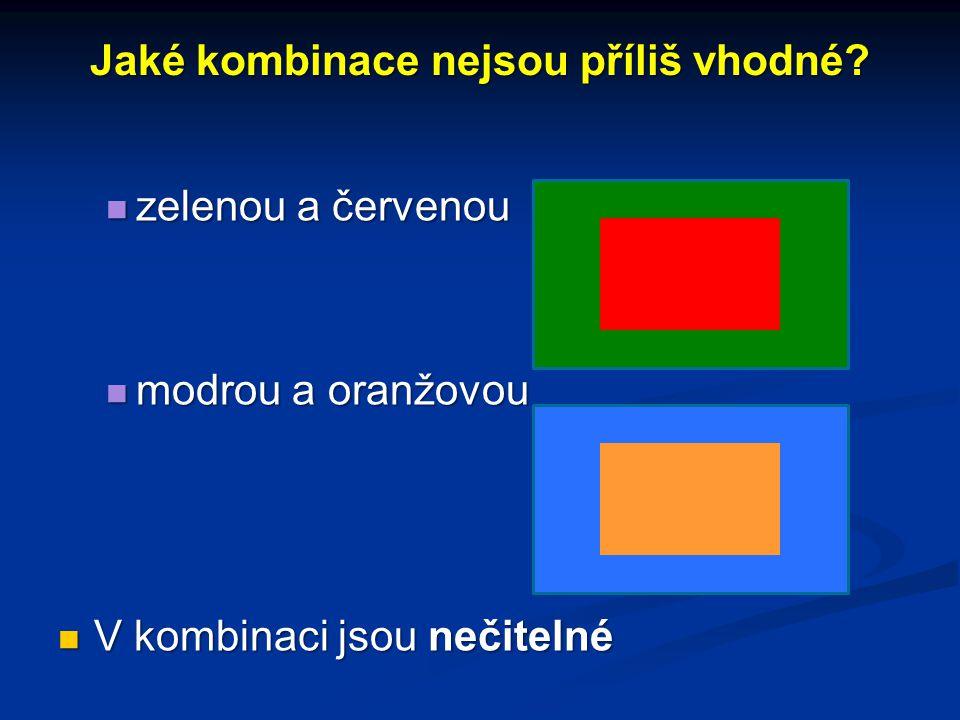 Jaké kombinace nejsou příliš vhodné? zelenou a červenou zelenou a červenou modrou a oranžovou modrou a oranžovou V kombinaci jsou nečitelné V kombinac