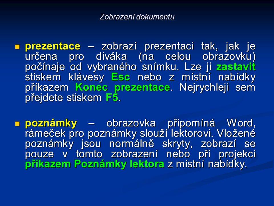 Zobrazení dokumentu prezentace – zobrazí prezentaci tak, jak je určena pro diváka (na celou obrazovku) počínaje od vybraného snímku. Lze ji zastavit s