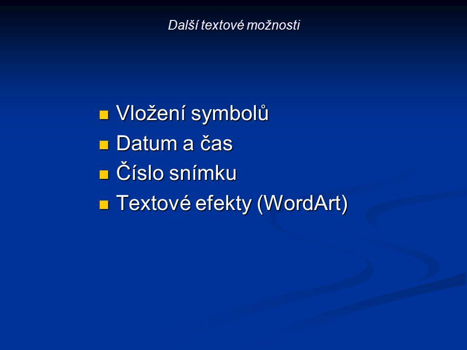 Další textové možnosti Vložení symbolů Vložení symbolů Datum a čas Datum a čas Číslo snímku Číslo snímku Textové efekty (WordArt) Textové efekty (Word