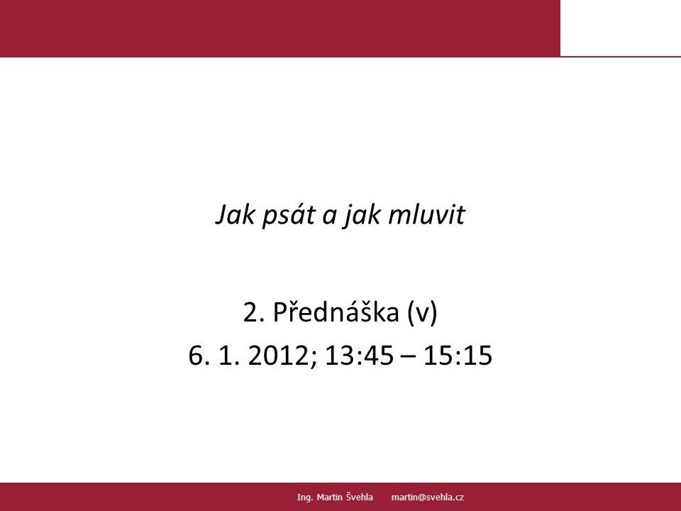 Jak psát a jak mluvit 2.Přednáška (v) 6. 1. 2012; 13:45 – 15:15 1.1.
