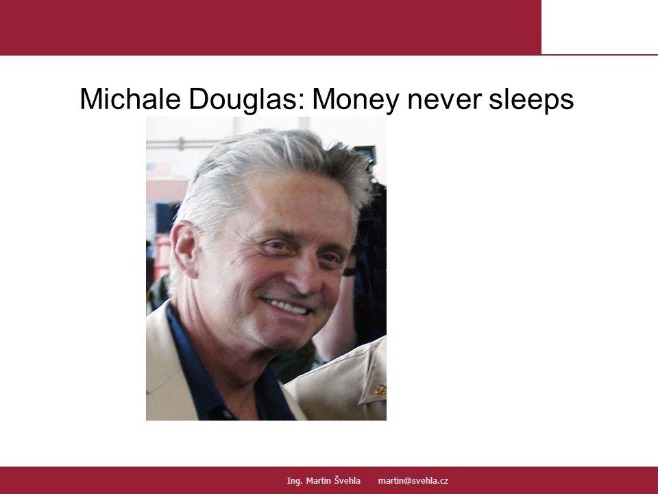 Michale Douglas: Money never sleeps 11.PaedDr.Emil Hanousek,CSc., 14002@mail.vsfs.cz :: Ing.