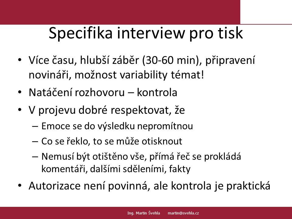 Specifika interview pro tisk Více času, hlubší záběr (30-60 min), připravení novináři, možnost variability témat.
