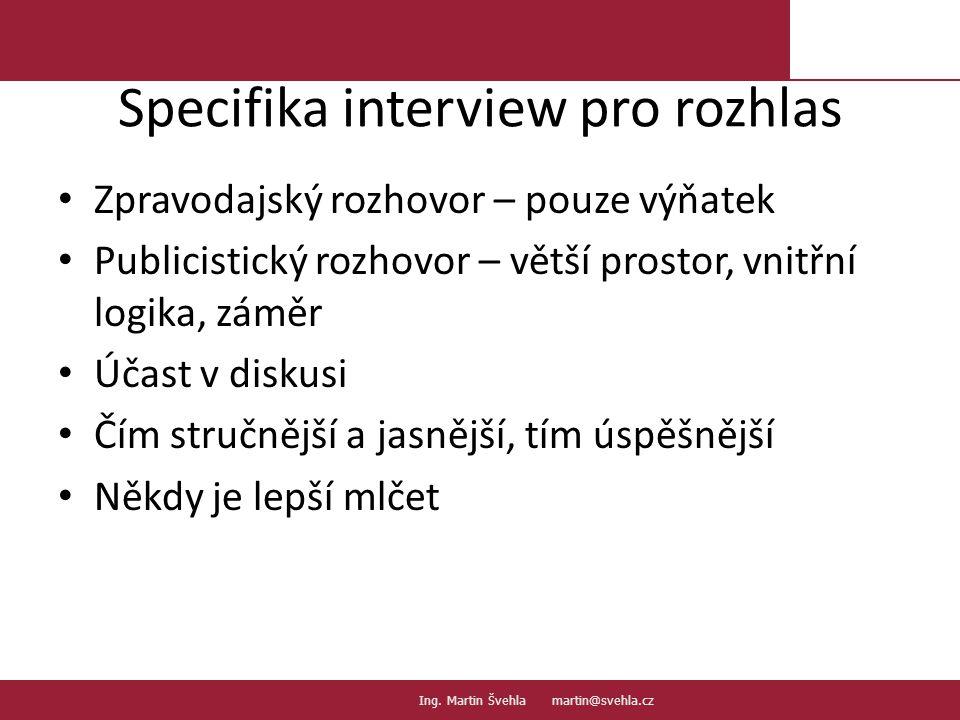 Specifika interview pro rozhlas Zpravodajský rozhovor – pouze výňatek Publicistický rozhovor – větší prostor, vnitřní logika, záměr Účast v diskusi Čím stručnější a jasnější, tím úspěšnější Někdy je lepší mlčet 19.