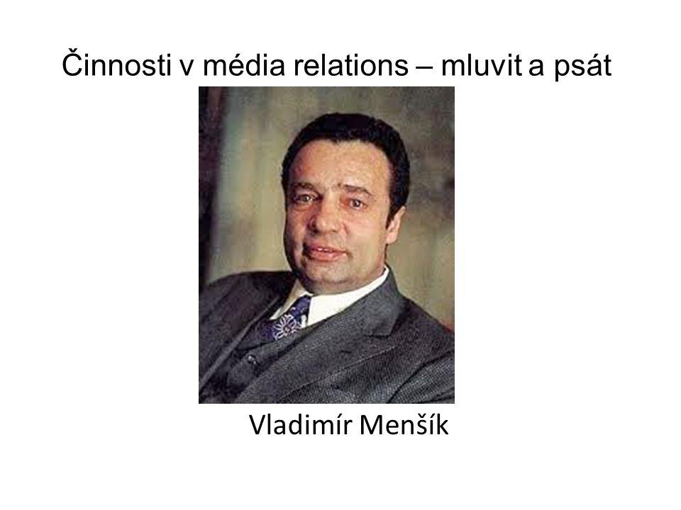 Vladimír Menšík Činnosti v média relations – mluvit a psát