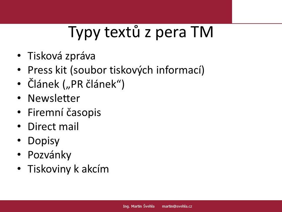 """Typy textů z pera TM Tisková zpráva Press kit (soubor tiskových informací) Článek (""""PR článek ) Newsletter Firemní časopis Direct mail Dopisy Pozvánky Tiskoviny k akcím 7.7."""