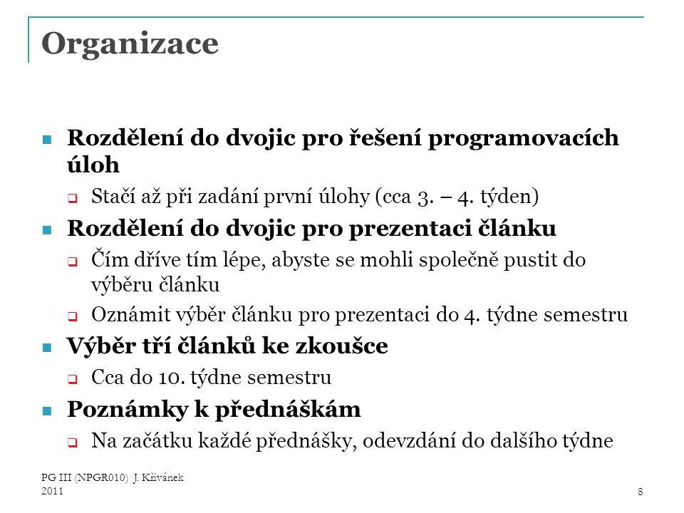 Organizace Rozdělení do dvojic pro řešení programovacích úloh  Stačí až při zadání první úlohy (cca 3.