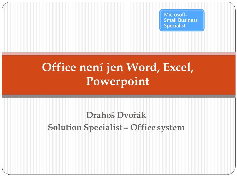 Drahoš Dvořák Solution Specialist – Office system Office není jen Word, Excel, Powerpoint
