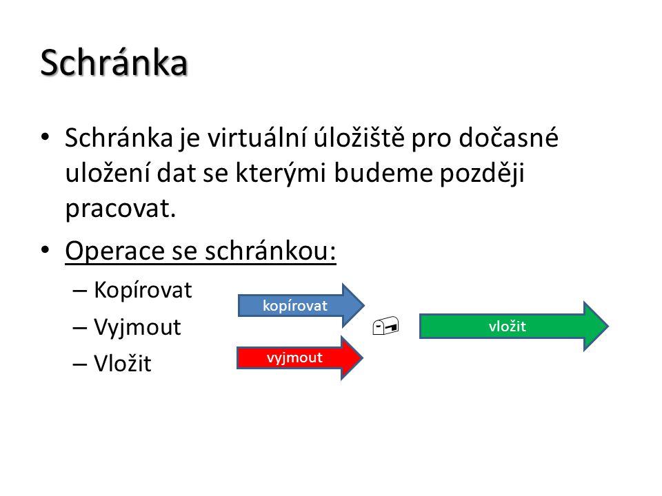 Schránka Schránka je virtuální úložiště pro dočasné uložení dat se kterými budeme později pracovat. Operace se schránkou: – Kopírovat – Vyjmout  – Vl
