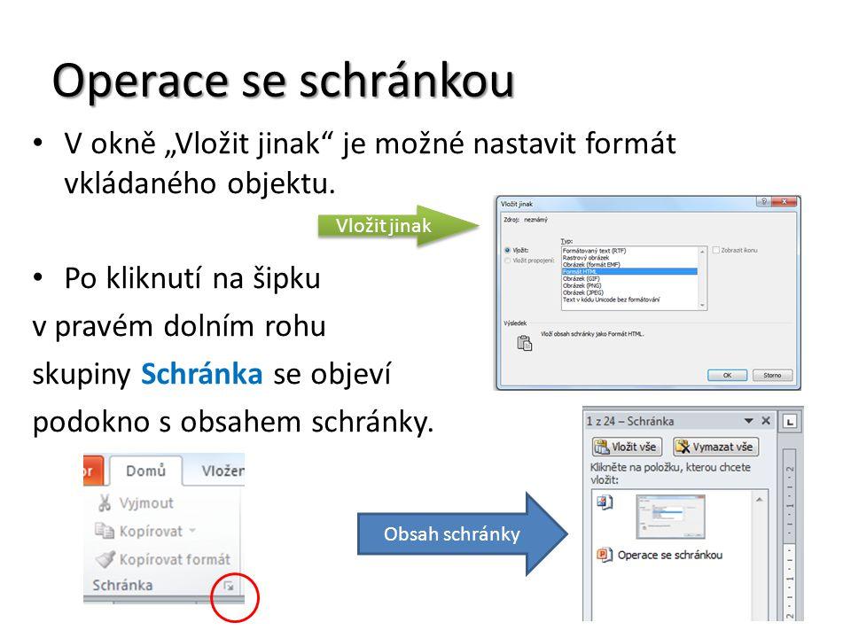 """Operace se schránkou V okně """"Vložit jinak"""" je možné nastavit formát vkládaného objektu. Po kliknutí na šipku v pravém dolním rohu skupiny Schránka se"""