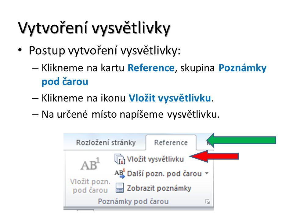 Vytvoření vysvětlivky Postup vytvoření vysvětlivky: – Klikneme na kartu Reference, skupina Poznámky pod čarou – Klikneme na ikonu Vložit vysvětlivku.
