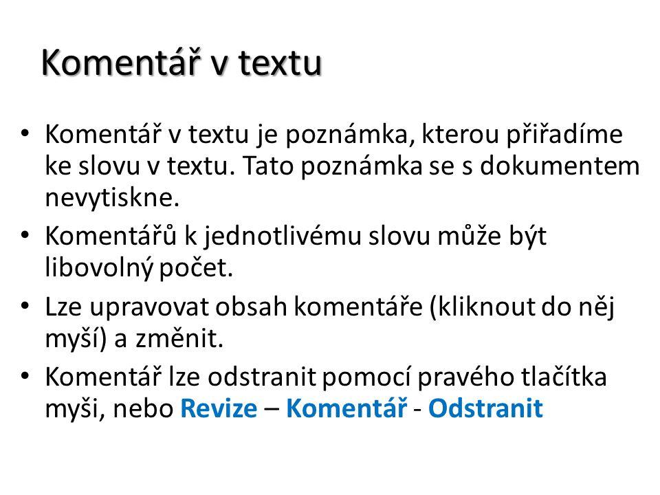 Komentář v textu Komentář v textu je poznámka, kterou přiřadíme ke slovu v textu. Tato poznámka se s dokumentem nevytiskne. Komentářů k jednotlivému s