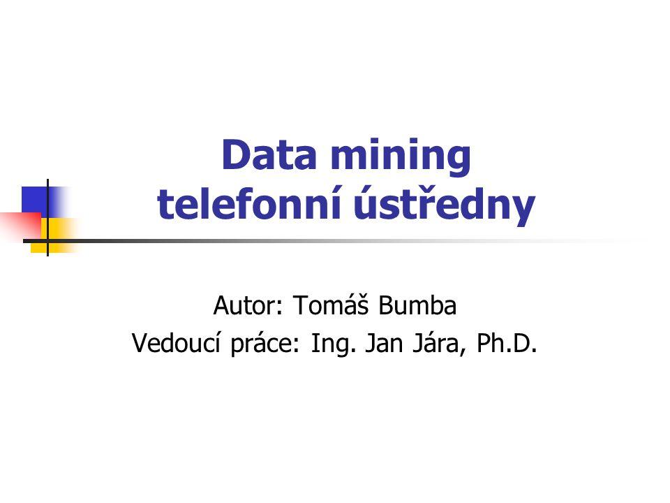 Data mining telefonní ústředny Autor: Tomáš Bumba Vedoucí práce: Ing. Jan Jára, Ph.D.