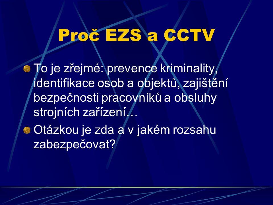 Proč EZS a CCTV To je zřejmé: prevence kriminality, identifikace osob a objektů, zajištění bezpečnosti pracovníků a obsluhy strojních zařízení… Otázkou je zda a v jakém rozsahu zabezpečovat?