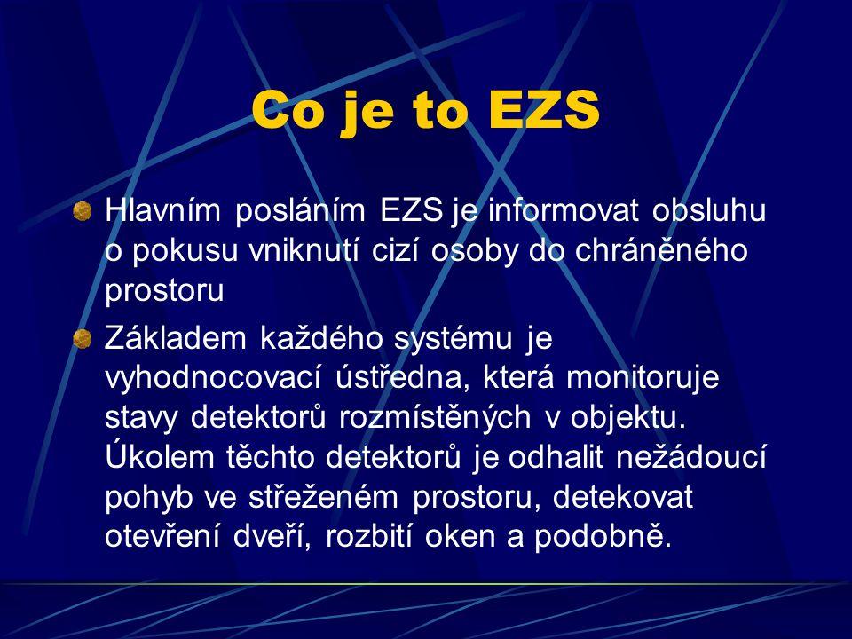 Co je to EZS Hlavním posláním EZS je informovat obsluhu o pokusu vniknutí cizí osoby do chráněného prostoru Základem každého systému je vyhodnocovací ústředna, která monitoruje stavy detektorů rozmístěných v objektu.