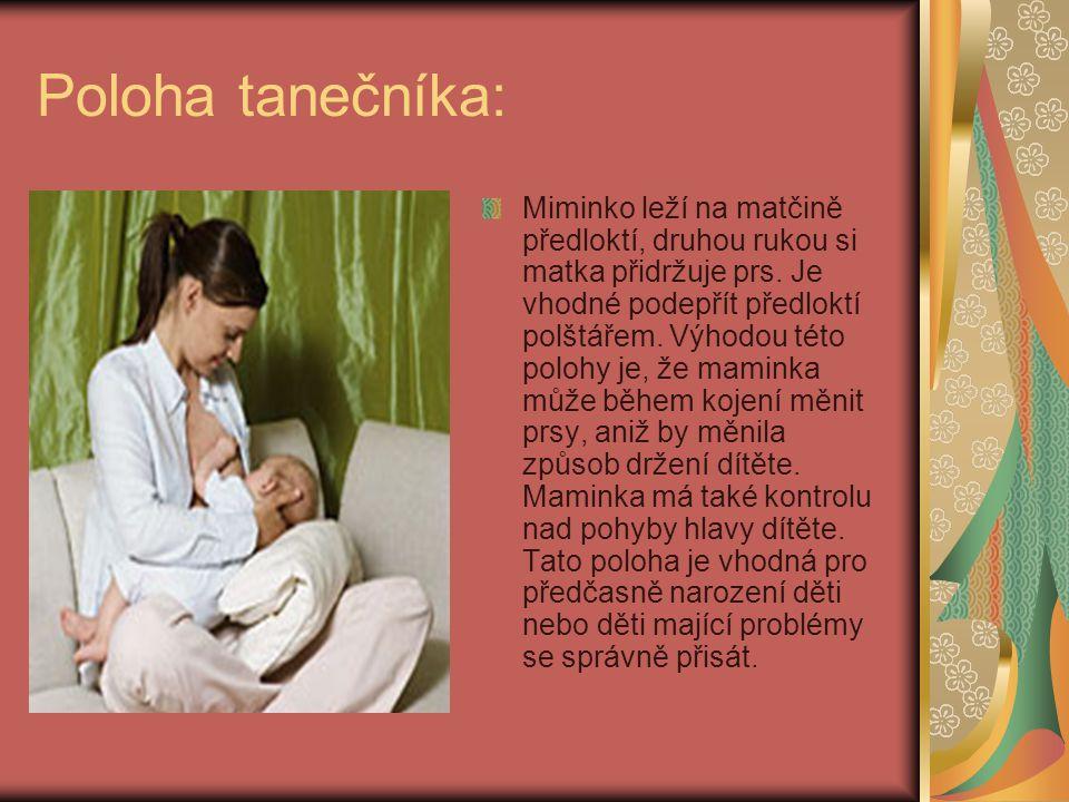Poloha tanečníka: Miminko leží na matčině předloktí, druhou rukou si matka přidržuje prs. Je vhodné podepřít předloktí polštářem. Výhodou této polohy