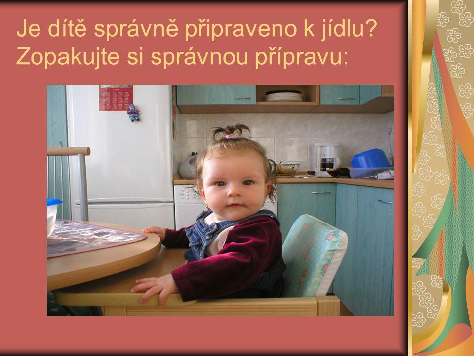Je dítě správně připraveno k jídlu? Zopakujte si správnou přípravu: