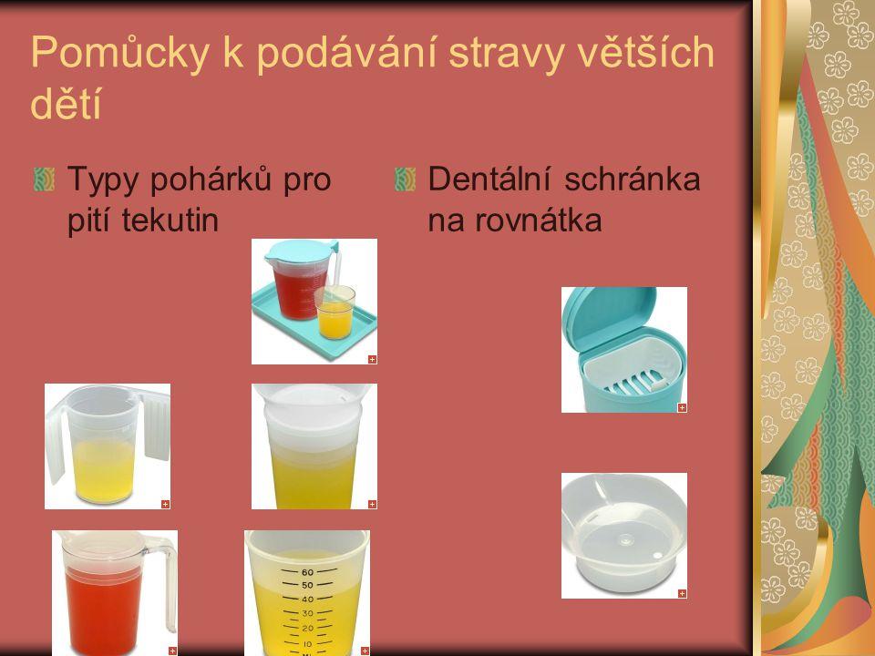 Pomůcky k podávání stravy větších dětí Typy pohárků pro pití tekutin Dentální schránka na rovnátka