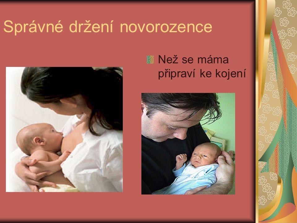 Správné držení novorozence Než se máma připraví ke kojení