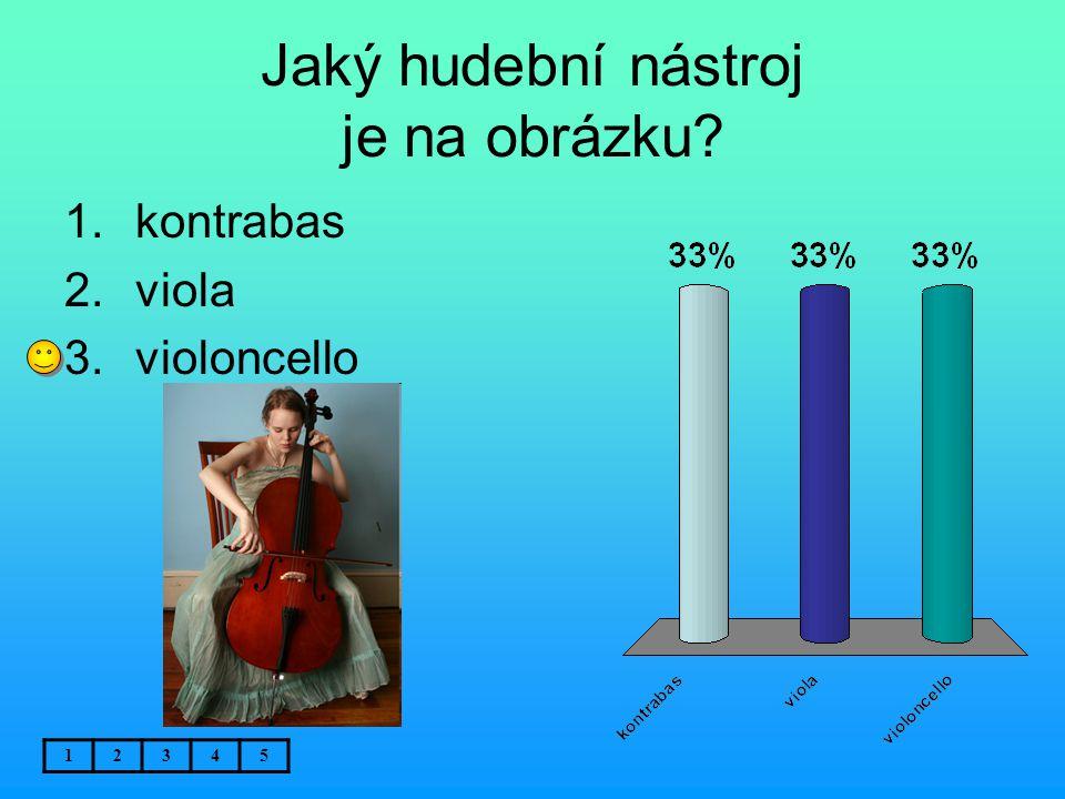 Jaký hudební nástroj je na obrázku? 12345 1.kontrabas 2.viola 3.violoncello