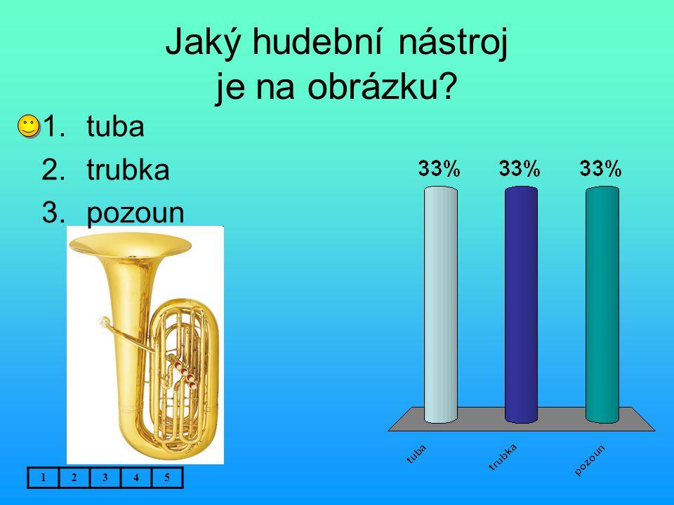 Jaký hudební nástroj je na obrázku? 1.tuba 2.trubka 3.pozoun 12345