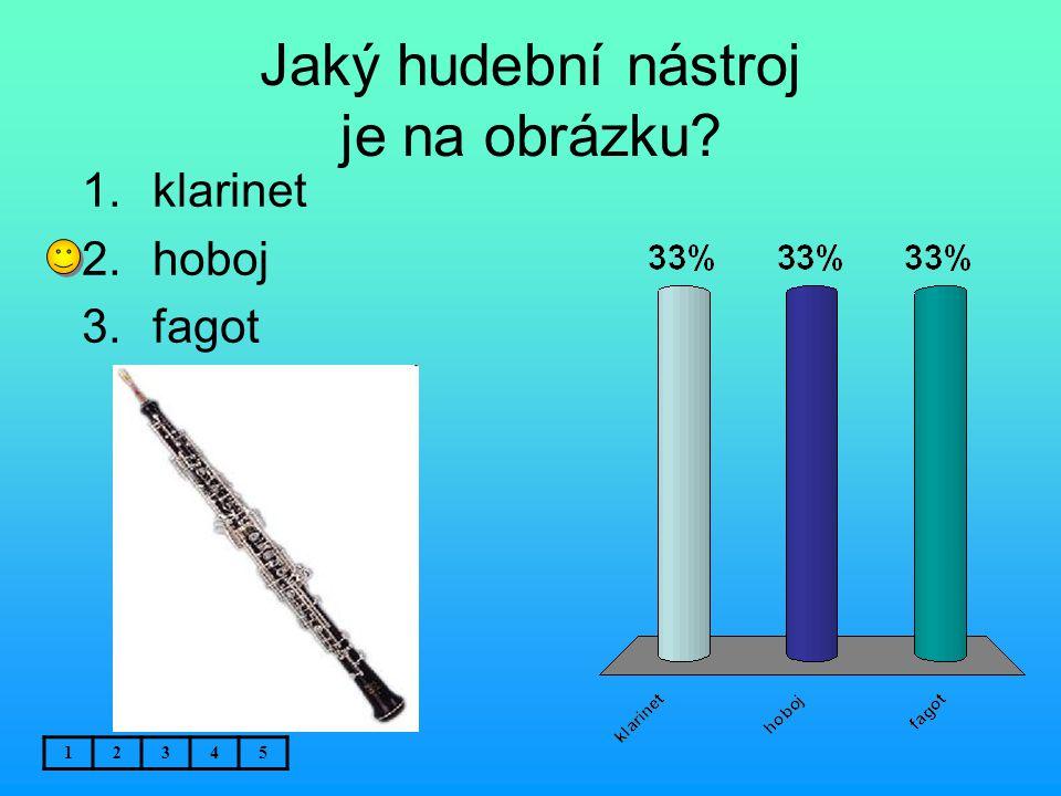 Jaký hudební nástroj je na obrázku? 12345 1.klarinet 2.hoboj 3.fagot