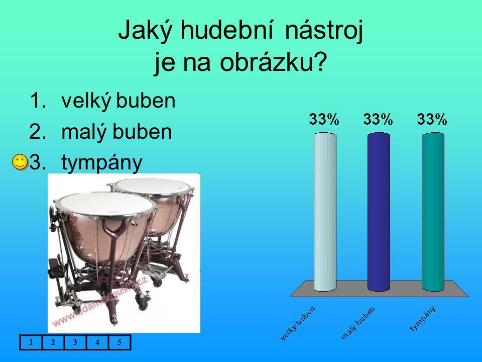 Jaký hudební nástroj je na obrázku? 1.velký buben 2.malý buben 3.tympány 12345