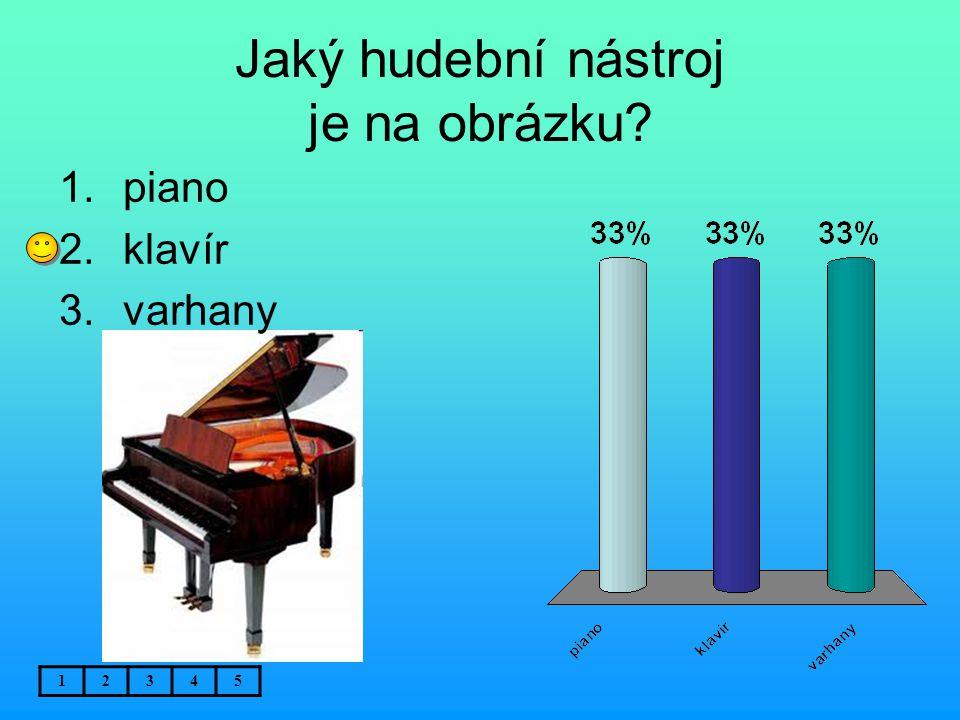 Jaký hudební nástroj je na obrázku? 12345 1.piano 2.klavír 3.varhany
