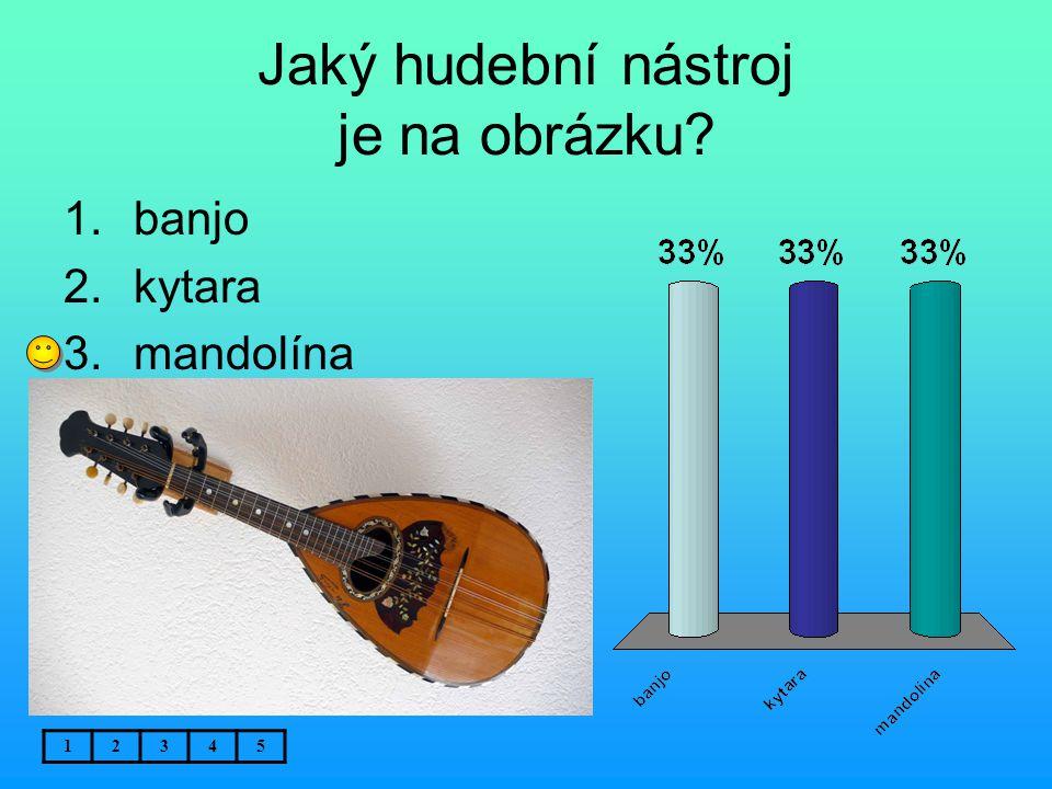 Jaký hudební nástroj je na obrázku? 12345 1.banjo 2.kytara 3.mandolína