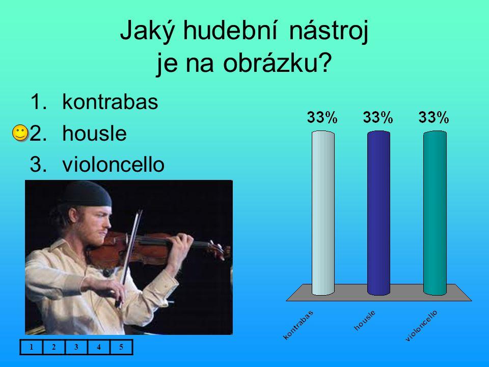Jaký hudební nástroj je na obrázku? 12345 1.kontrabas 2.housle 3.violoncello