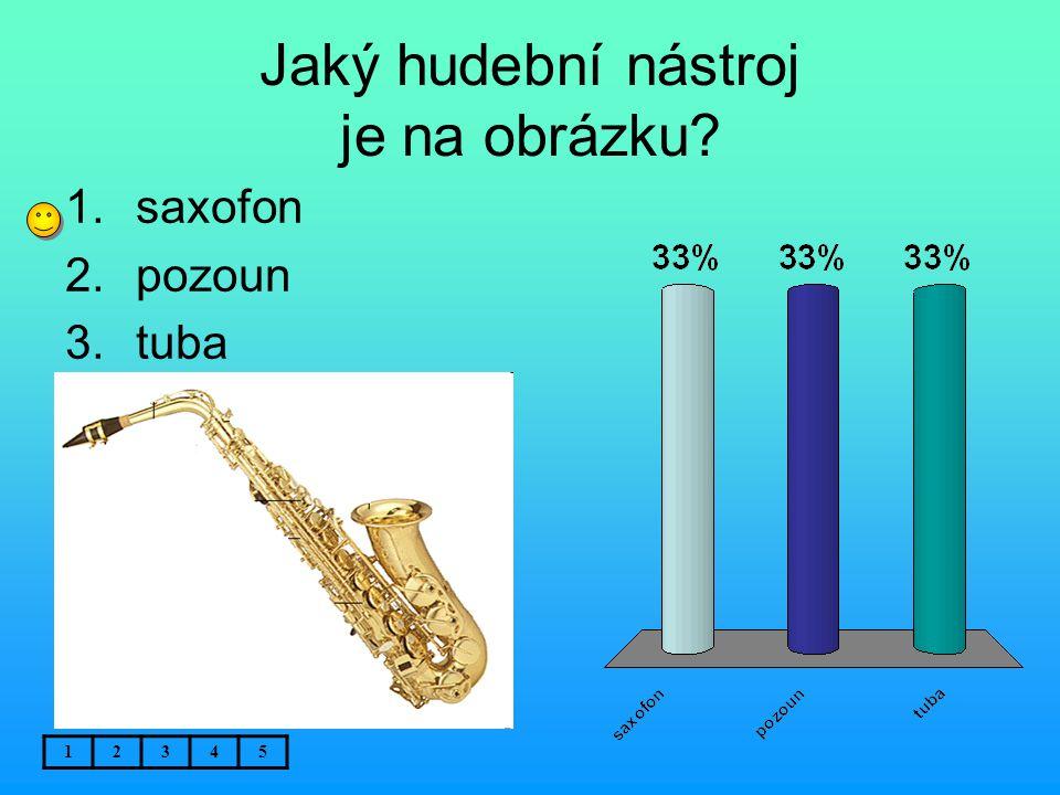 Jaký hudební nástroj je na obrázku? 12345 1.saxofon 2.pozoun 3.tuba