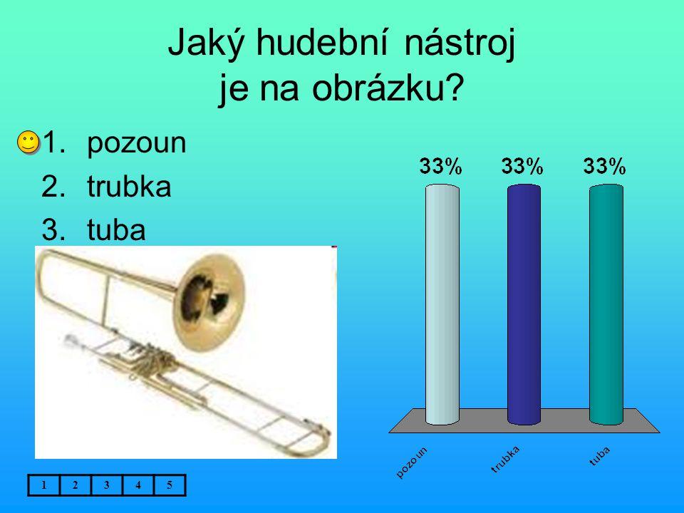 Jaký hudební nástroj je na obrázku? 12345 1.pozoun 2.trubka 3.tuba