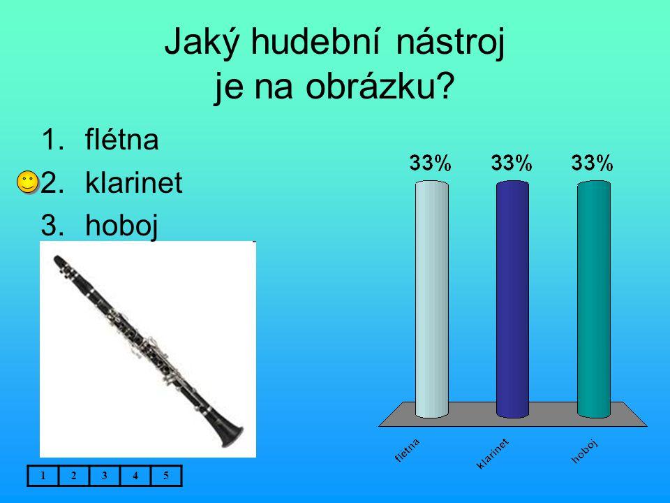 Jaký hudební nástroj je na obrázku? 12345 1.flétna 2.klarinet 3.hoboj