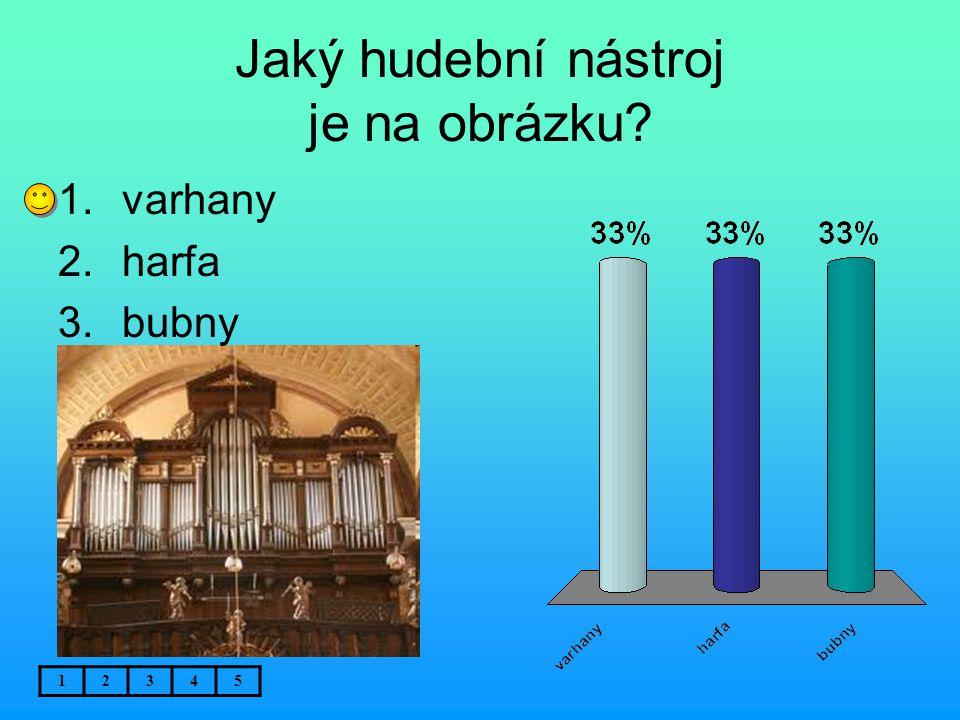 Jaký hudební nástroj je na obrázku? 12345 1.varhany 2.harfa 3.bubny