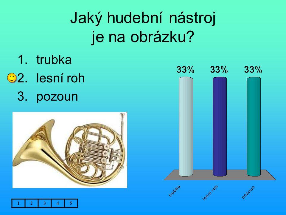 Jaký hudební nástroj je na obrázku? 12345 1.trubka 2.lesní roh 3.pozoun
