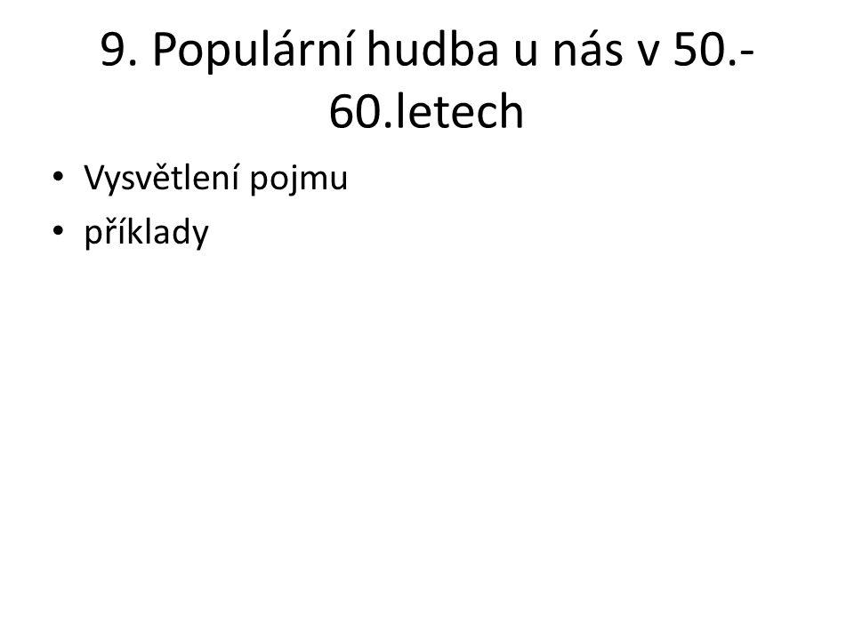 9. Populární hudba u nás v 50.- 60.letech Vysvětlení pojmu příklady