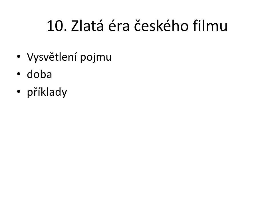 10. Zlatá éra českého filmu Vysvětlení pojmu doba příklady