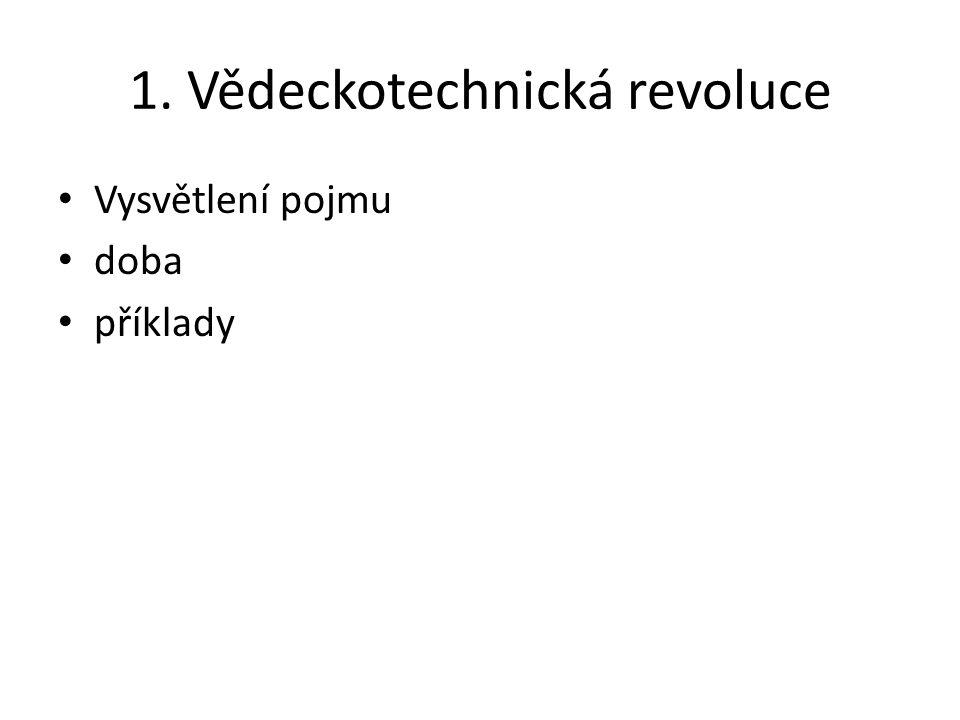 1. Vědeckotechnická revoluce Vysvětlení pojmu doba příklady