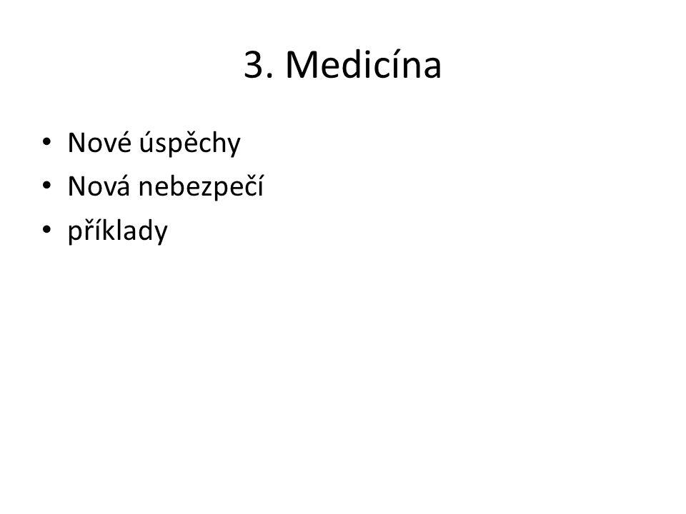 3. Medicína Nové úspěchy Nová nebezpečí příklady