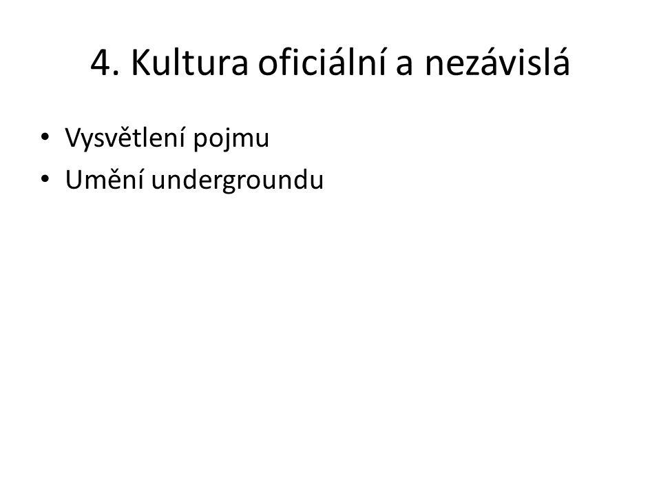 4. Kultura oficiální a nezávislá Vysvětlení pojmu Umění undergroundu