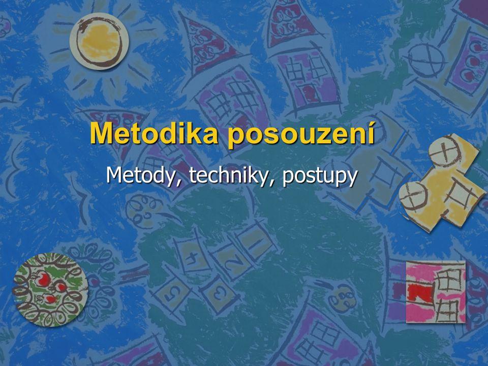Metodika posouzení Metody, techniky, postupy