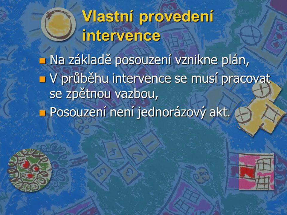 Vlastní provedení intervence n Na základě posouzení vznikne plán, n V průběhu intervence se musí pracovat se zpětnou vazbou, n Posouzení není jednorázový akt.