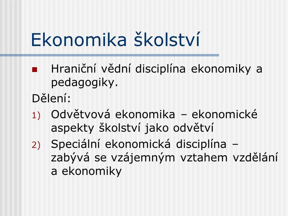 Ekonomika školství Hraniční vědní disciplína ekonomiky a pedagogiky.